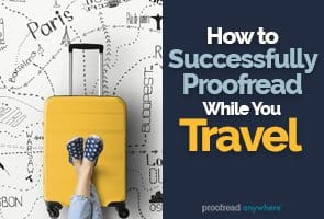Proofread while you travel to earn money and still grow your business!
