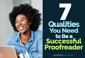 If you've got these 7 proofreader qualities, you've got what it takes to be an excellent proofreader!