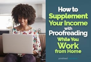 If finances are a little tight right now, why not supplement your income with proofreading!