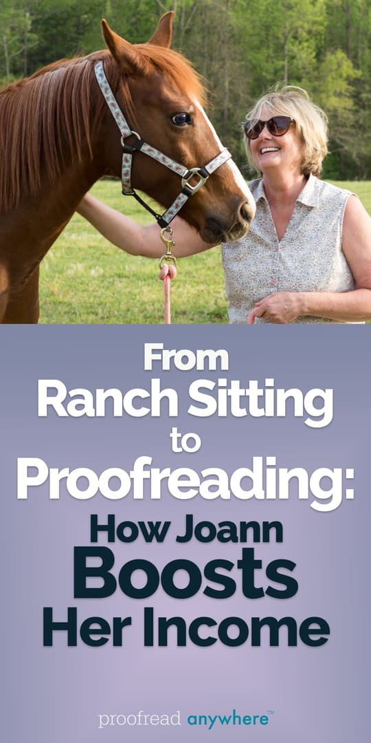 Need to increase your income? Joann has many income streams -- from ranch sitting to proofreading!