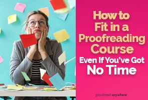 Fit in a proofreading course -- even if you're balancing a full-time job and childcare!