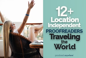 12+ Location Independent Proofreaders Traveling the World